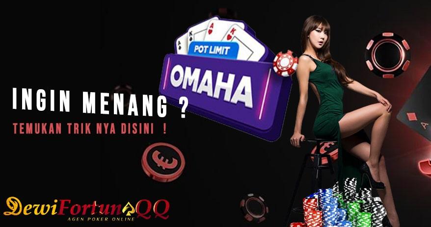 Trik Menang Permainan Judi Omaha Poker Online